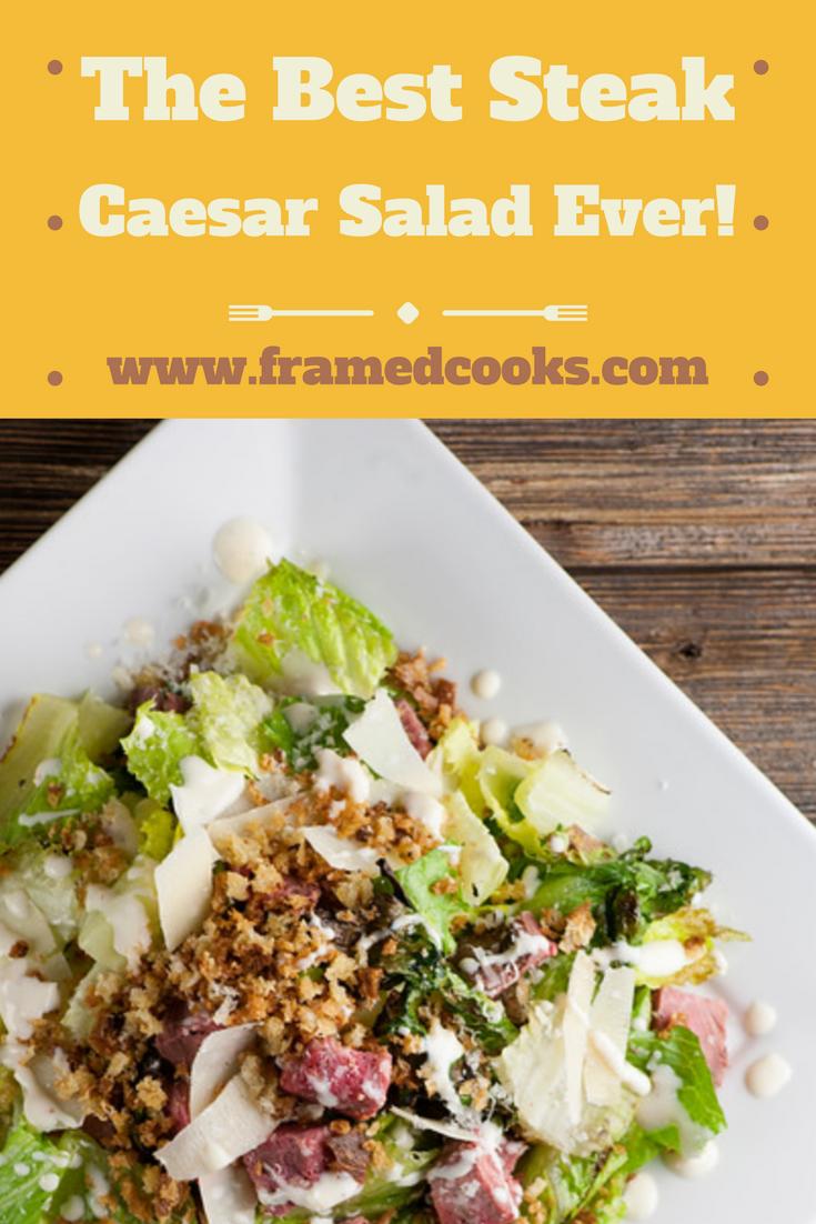 The Best Steak Caesar Salad Ever. Really. - Framed Cooks