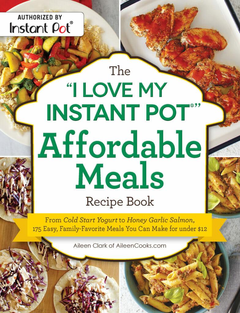 I Love My Instant Pot Affordable Meals Cookbook